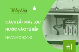 Cách lắp đặt máy lọc nước vào tủ bếp nhanh chóng
